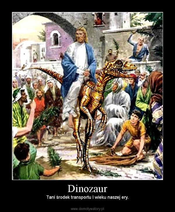 Dinozaur – Tani środek transportu I wieku naszej ery.