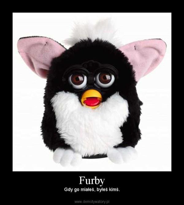 Furby – Gdy go miałeś, byłeś kimś.