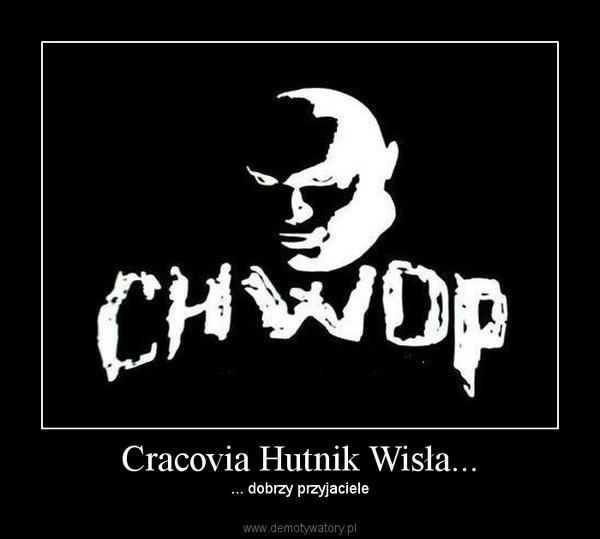 Cracovia Hutnik Wisła... – ... dobrzy przyjaciele