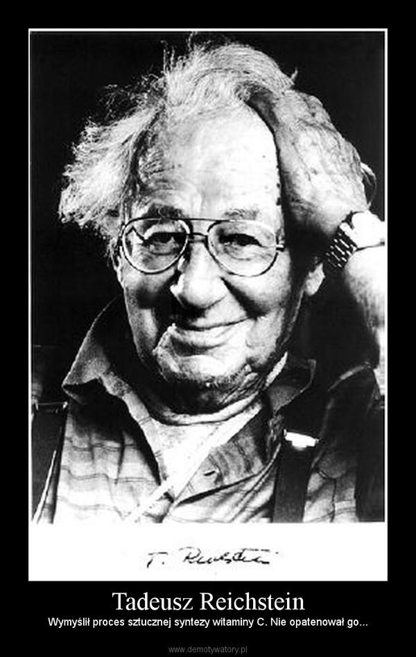 Tadeusz Reichstein – Wymyślił proces sztucznej syntezy witaminy C. Nie opatenował go...