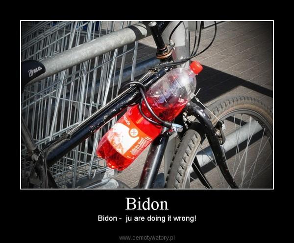 Bidon – Bidon -  ju are doing it wrong!