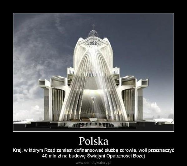 Polska – Kraj, w którym Rząd zamiast dofinansować służbę zdrowia, woli przeznaczyć40 mln zł na budowę Świątyni Opatrzności Bożej