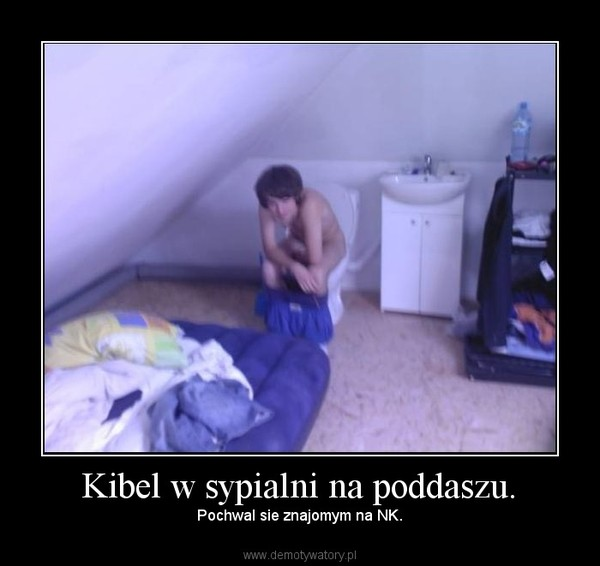 Kibel w sypialni na poddaszu. – Pochwal sie znajomym na NK.