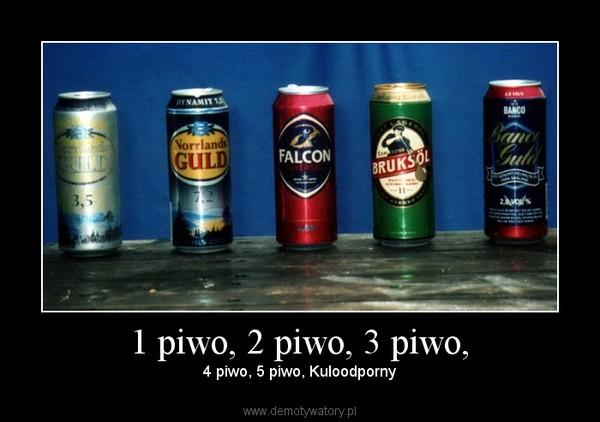 1 piwo, 2 piwo, 3 piwo, – 4 piwo, 5 piwo, Kuloodporny