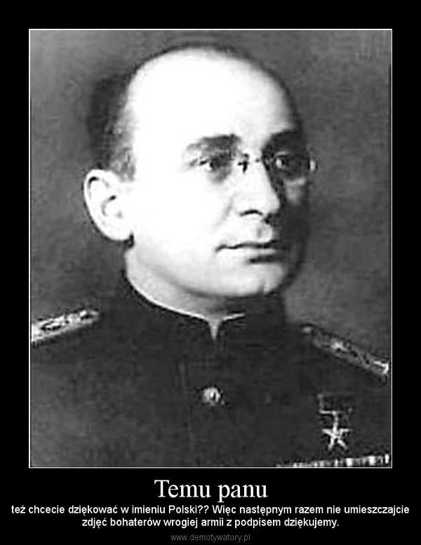 Temu panu – też chcecie dziękować w imieniu Polski?? Więc następnym razem nie umieszczajciezdjęć bohaterów wrogiej armii z podpisem dziękujemy.