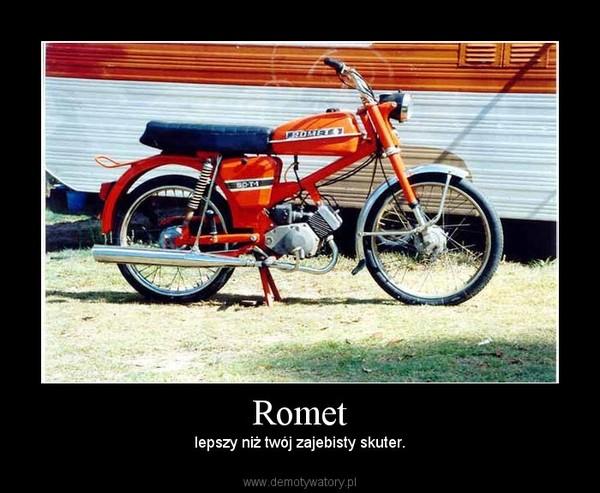 Romet – lepszy niż twój zajebisty skuter.