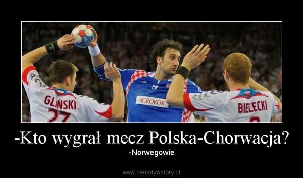 -Kto wygrał mecz Polska-Chorwacja? – -Norwegowie