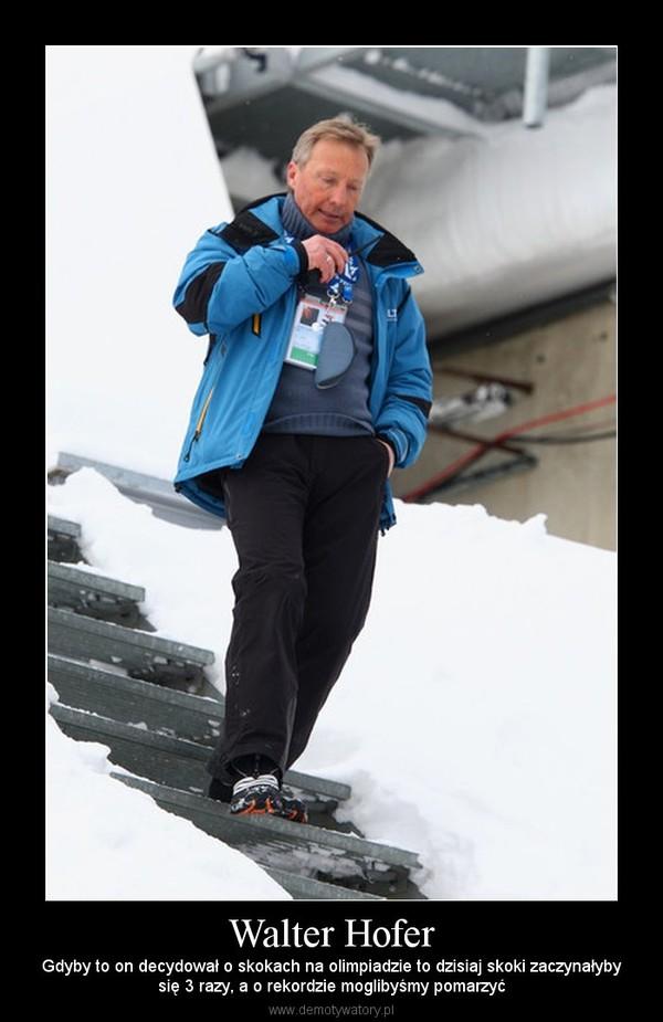 Walter Hofer – Gdyby to on decydował o skokach na olimpiadzie to dzisiaj skoki zaczynałybysię 3 razy, a o rekordzie moglibyśmy pomarzyć