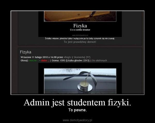 Admin jest studentem fizyki. – To pewne.