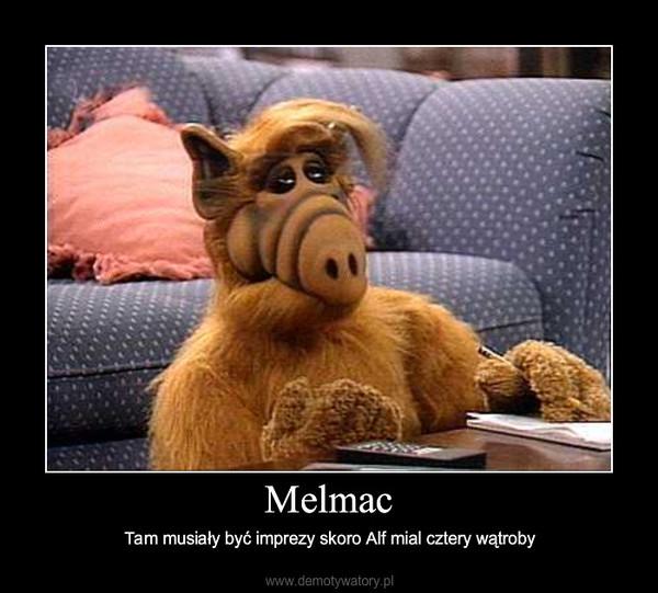 Melmac – Tam musiały być imprezy skoro Alf mial cztery wątroby