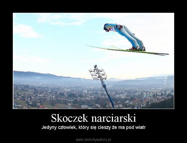 Skoczek narciarski – Jedyny człowiek, który się cieszy że ma pod wiatr