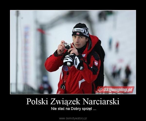 Polski Związek Narciarski –  Nie stać na Dobry sprzęt ...