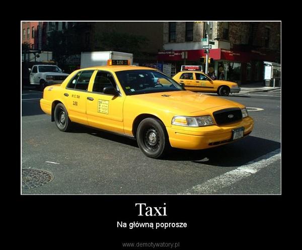 Taxi –  Na główną poprosze