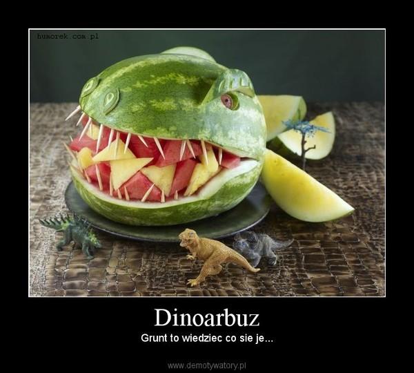Dinoarbuz – Grunt to wiedziec co sie je...