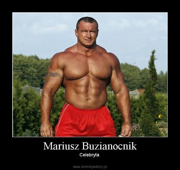 Mariusz Buzianocnik – Celebryta