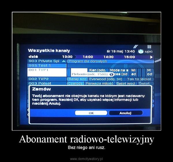 Abonament radiowo-telewizyjny – Bez niego ani rusz.