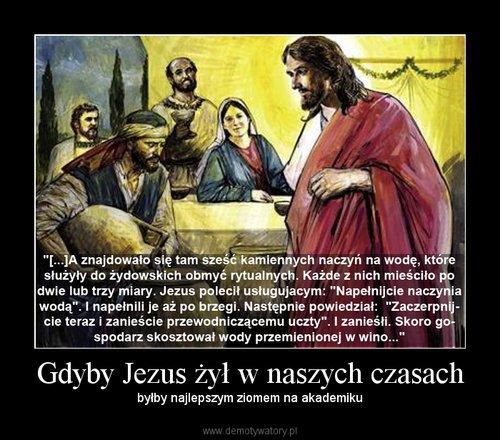 Gdyby Jezus żył w naszych czasach