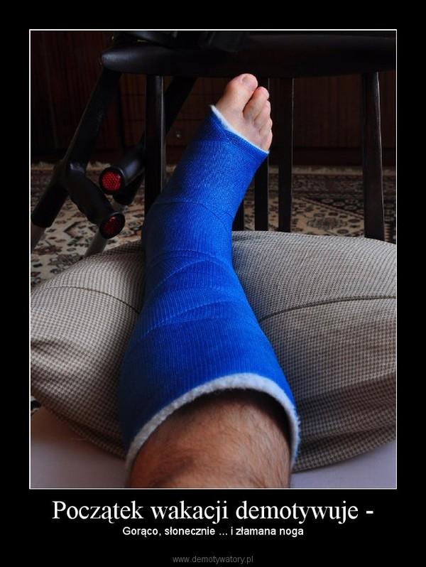 Początek wakacji demotywuje - –  Gorąco, słonecznie ... i złamana noga