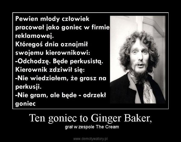 Ten goniec to Ginger Baker, –   grał w zespole The Cream
