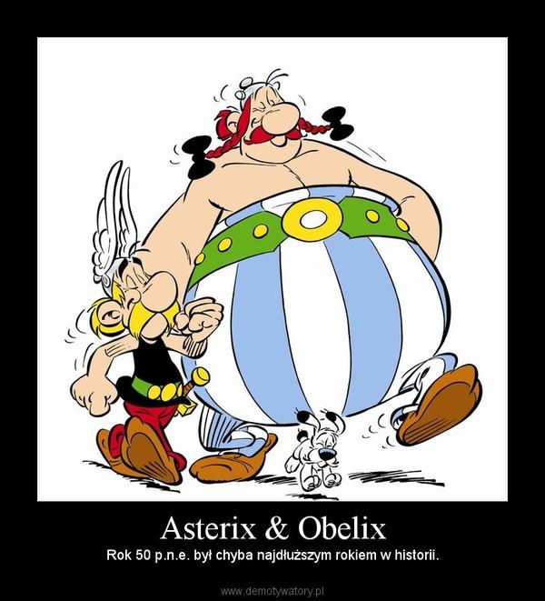 Asterix & Obelix –  Rok 50 p.n.e. był chyba najdłuższym rokiem w historii.