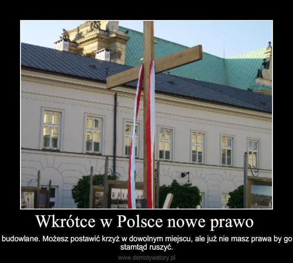 Wkrótce w Polsce nowe prawo – budowlane. Możesz postawić krzyż w dowolnym miejscu, ale już nie masz prawa by go  stamtąd ruszyć.