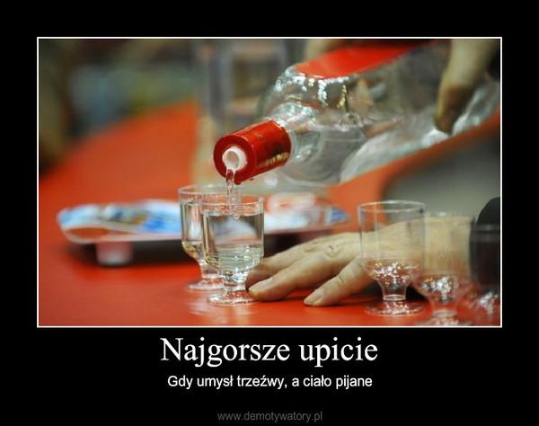 Najgorsze upicie – Gdy umysł trzeźwy, a ciało pijane