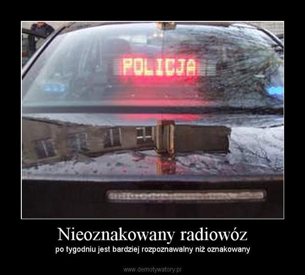Nieoznakowany radiowóz –  po tygodniu jest bardziej rozpoznawalny niż oznakowany