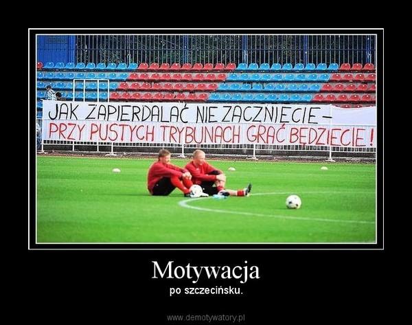 Motywacja – po szczecińsku.