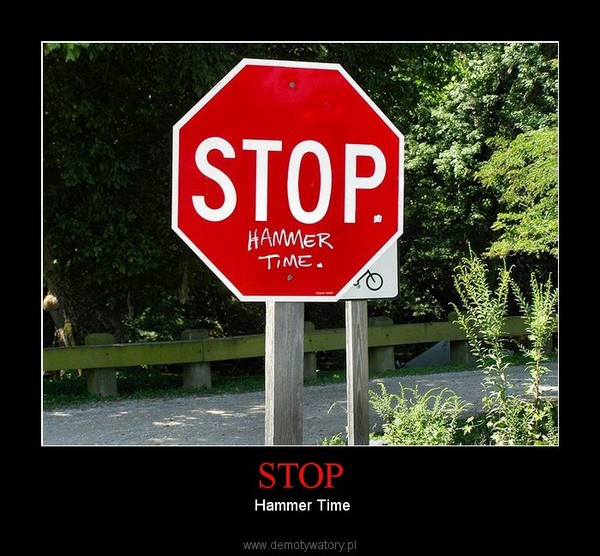 STOP –  Hammer Time