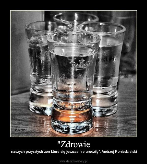 """""""Zdrowie –  naszych przyszłych żon które się jeszcze nie urodziły"""". Andrzej Poniedzielski"""