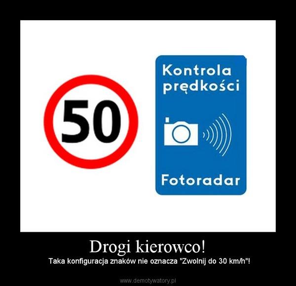 """Drogi kierowco! – Taka konfiguracja znaków nie oznacza """"Zwolnij do 30 km/h""""!"""