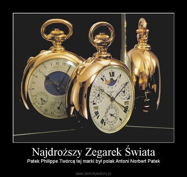 Najdroższy Zegarek Świata – Patek Philippe.Twórcą tej marki był polak Antoni Norbert Patek