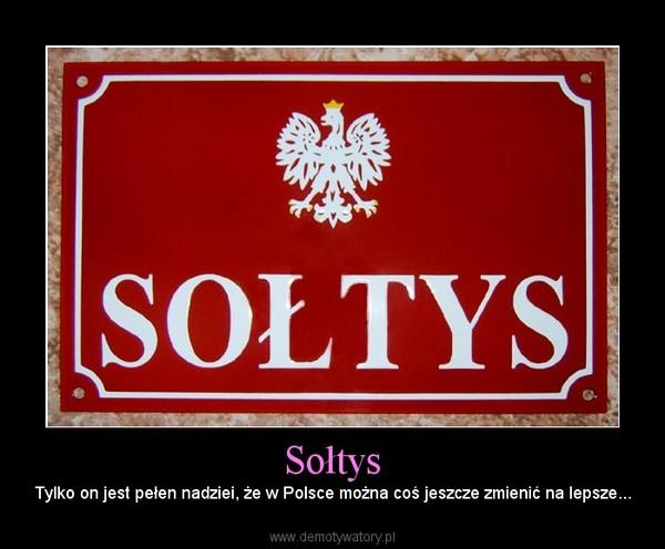 Sołtys – Tylko on jest pełen nadziei, że w Polsce można coś jeszcze zmienić na lepsze...