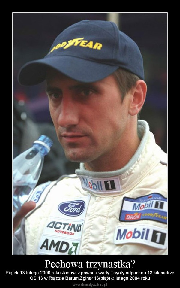Pechowa trzynastka? – Piątek 13 lutego 2000 roku Janusz z powodu wady Toyoty odpadł na 13 kilometrzeOS 13 w Rajdzie Barum.Zginał 13(piątek) lutego 2004 roku