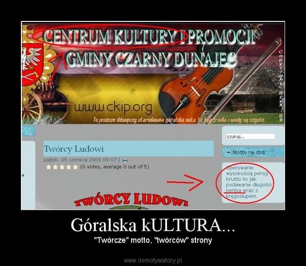 """Góralska kULTURA... – """"Twórcze"""" motto, """"twórców"""" strony"""