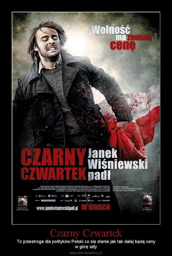 Czarny Czwartek – To przestroga dla polityków Polski co się stanie jak tak dalej będą cenyw górę szły