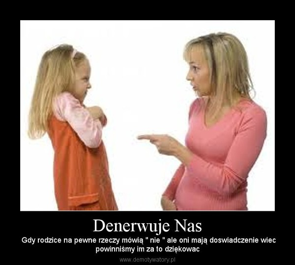 """Denerwuje Nas – Gdy rodzice na pewne rzeczy mówią """" nie """" ale oni mają doswiadczenie wiecpowinniśmy im za to dziękowac"""