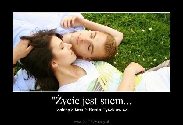 """""""Życie jest snem... – zależy z kiem""""- Beata Tyszkiewicz"""