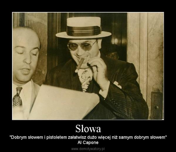 """Słowa – """"Dobrym słowem i pistoletem załatwisz dużo więcej niż samym dobrym słowem""""Al Capone"""