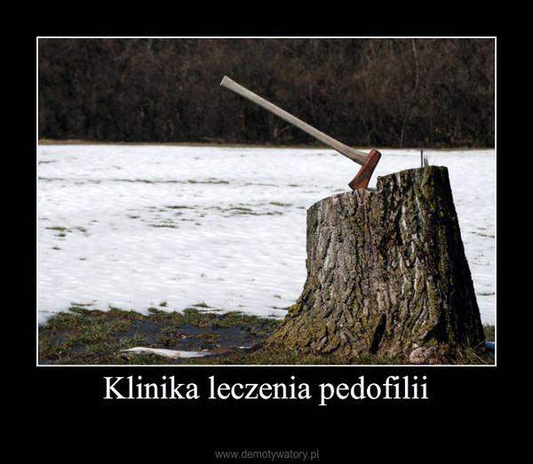 Klinika leczenia pedofilii –