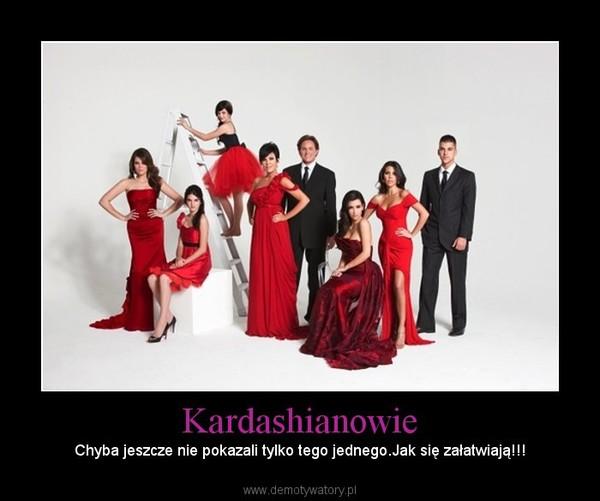 Kardashianowie – Chyba jeszcze nie pokazali tylko tego jednego.Jak się załatwiają!!!