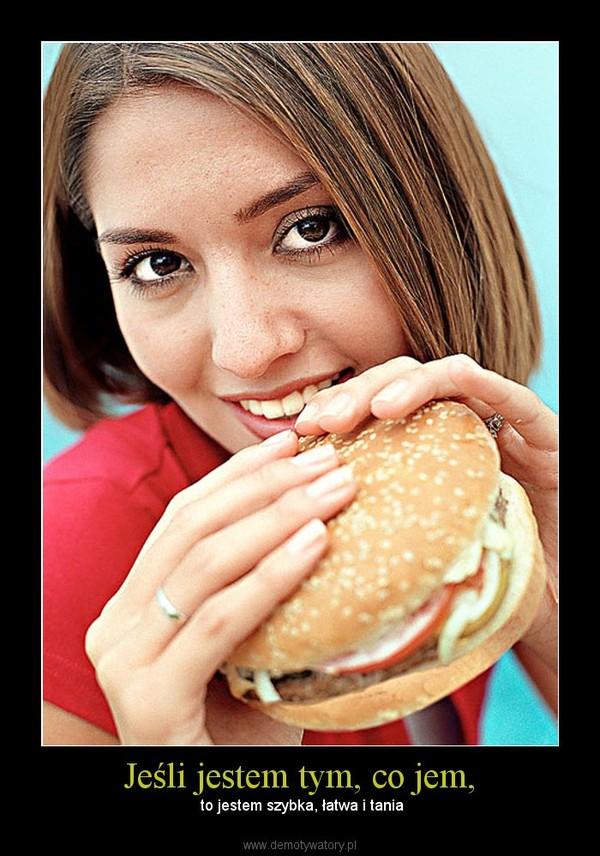 Jeśli jestem tym, co jem, – to jestem szybka, łatwa i tania