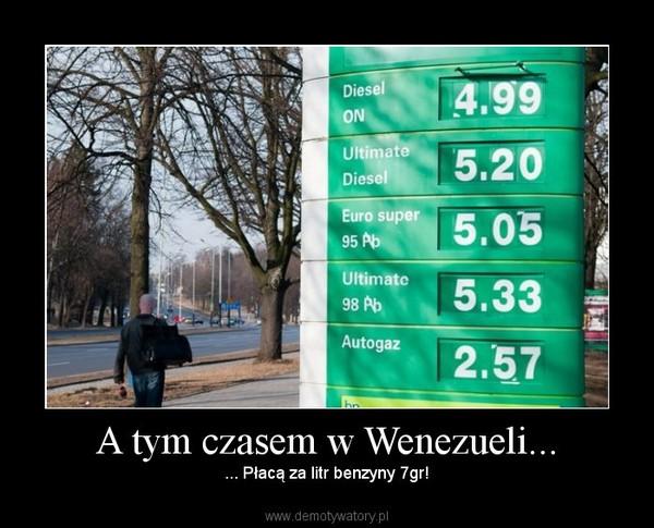 A tym czasem w Wenezueli... – ... Płacą za litr benzyny 7gr!