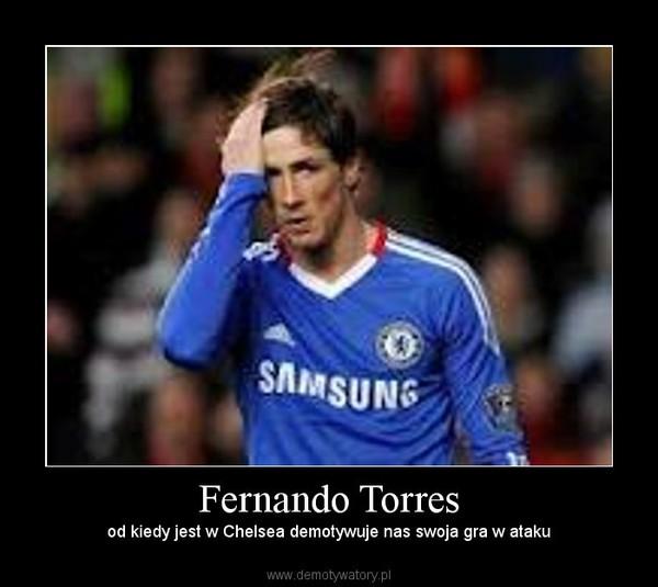 Fernando Torres – od kiedy jest w Chelsea demotywuje nas swoja gra w ataku