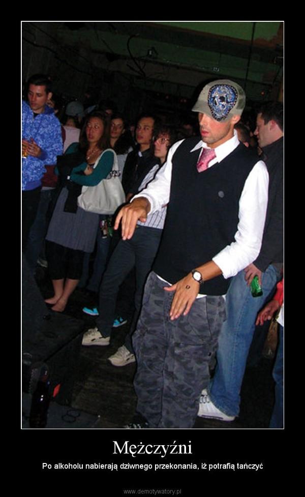 Mężczyźni – Po alkoholu nabierają dziwnego przekonania, iż potrafią tańczyć