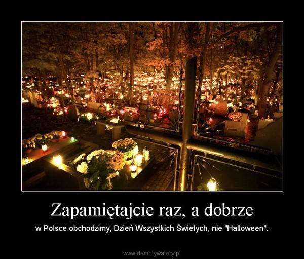 """Zapamiętajcie raz, a dobrze – w Polsce obchodzimy, Dzień Wszystkich Świetych, nie """"Halloween""""."""