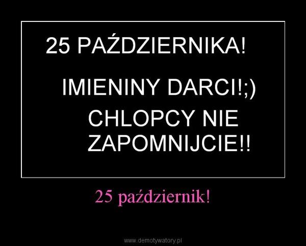 25 październik! –