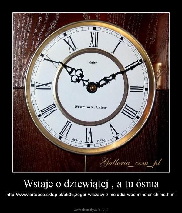 Wstaje o dziewiątej , a tu ósma – http://www.artdeco.sklep.pl/p505,zegar-wiszacy-z-melodia-westminster-chime.html