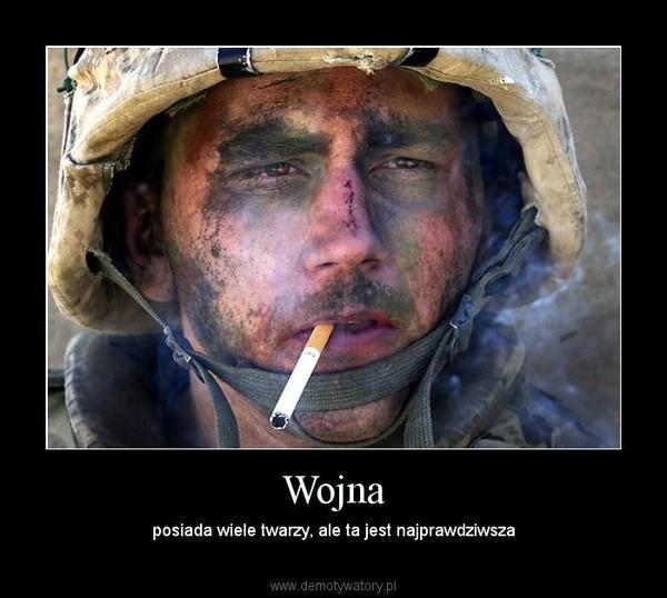 Wojna – posiada wiele twarzy, ale ta jest najprawdziwsza