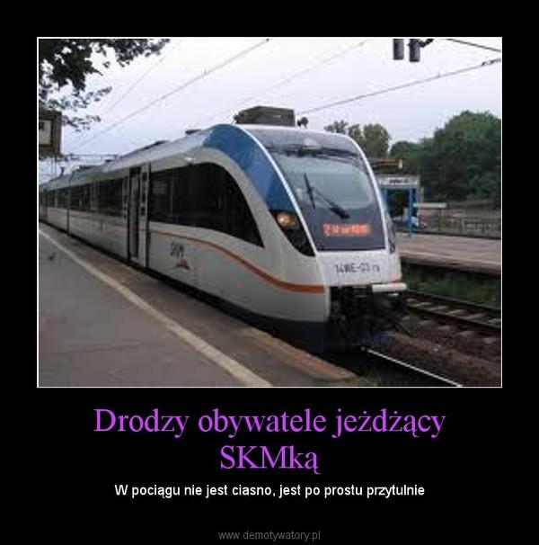 Drodzy obywatele jeżdżący SKMką – W pociągu nie jest ciasno, jest po prostu przytulnie